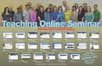 Teaching Online Seminar: A Focused Approach to Designing and Delivering Courses for Distance Learning--Summer 2013