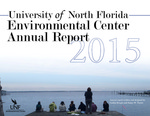 University of North Florida Environmental Center Annual Report 2015 by Caitlin Kengle and James W. Taylor
