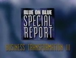 Blue on Blue Special Report- Business Transformation III- Implementing Change